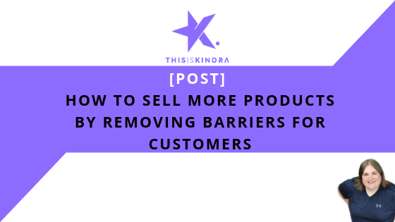 How to Sell More Online by Removing Barriers for Customers